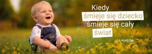 Kiedy smieje sie dziecko, smieje sie caly swiat - Korczak